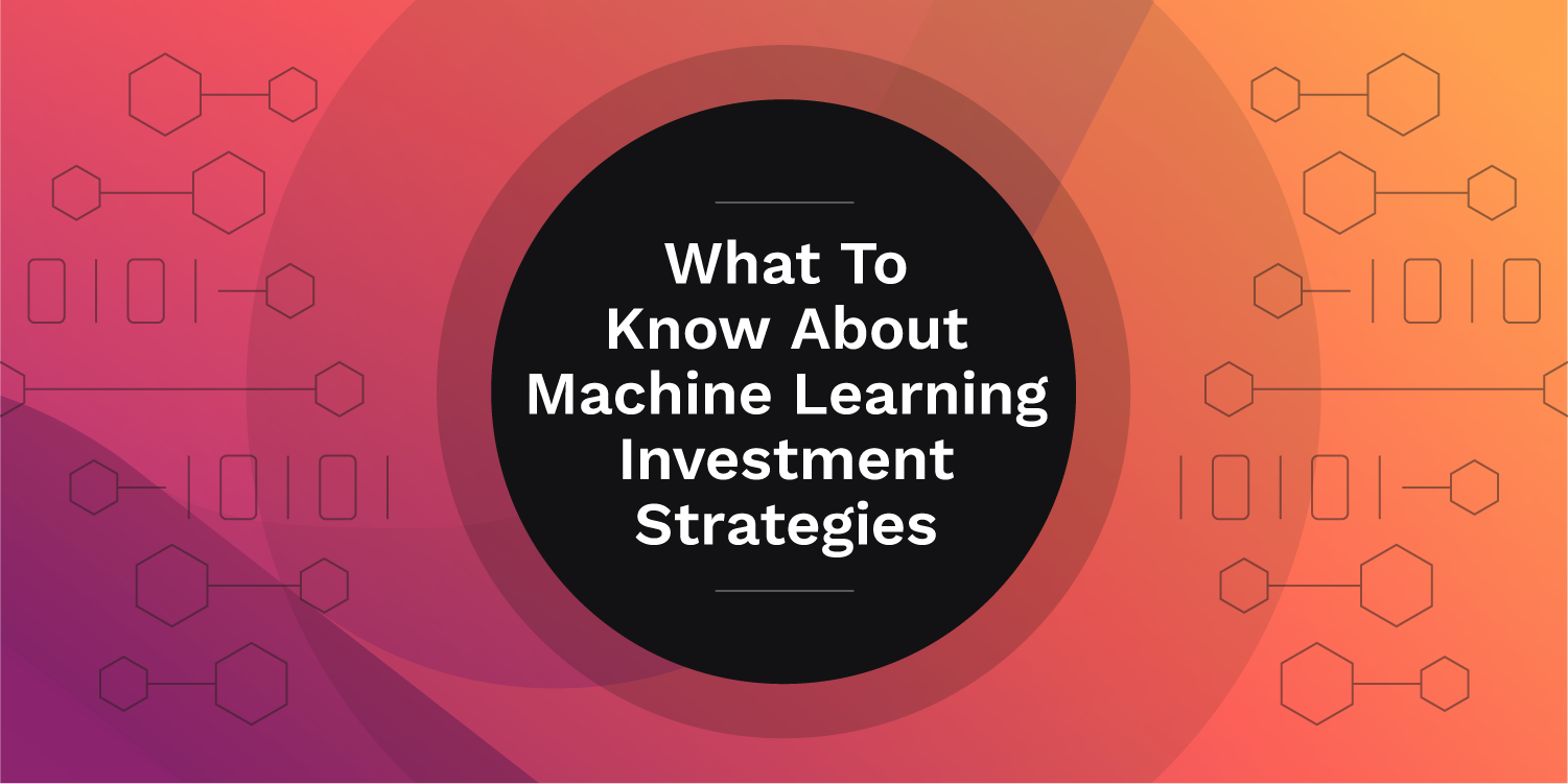 What to know about machine learning investment strategies