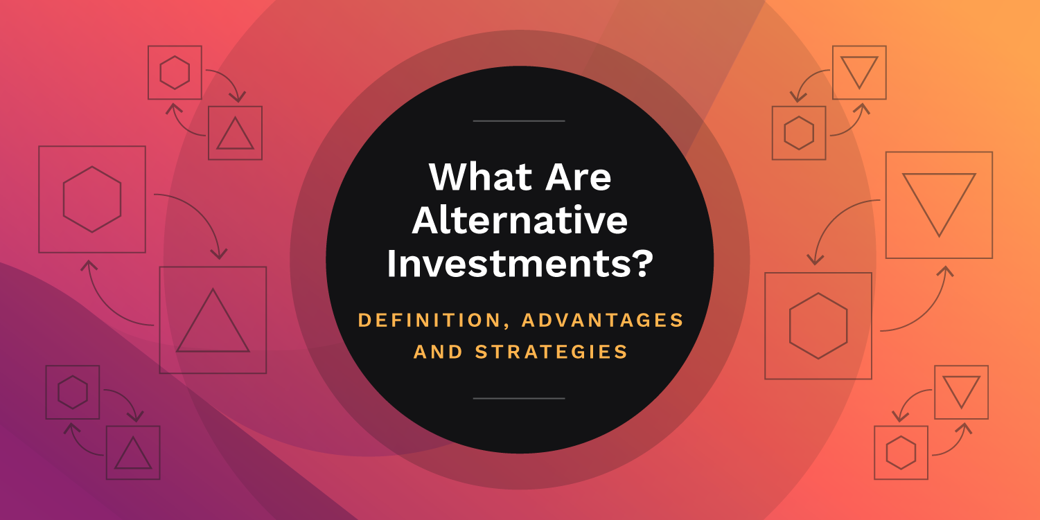 What Are Alternative Investments? Definition, Advantages and Strategies